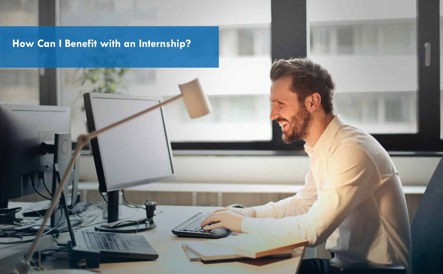 7 Big Benefits of internships