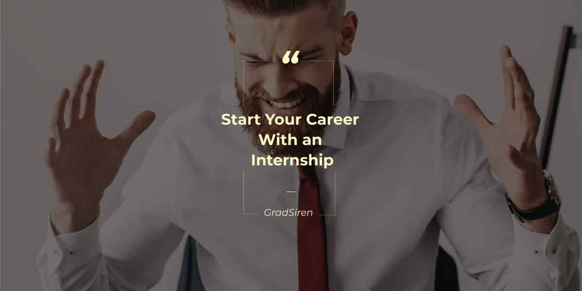 Start Your Career With an Internship